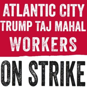 Trump Taj Mahal Atlantic City Casino Workers on Strike