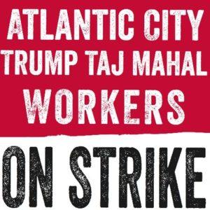 Trump Taj Mahal Atlantic City Casino Workers on Strike