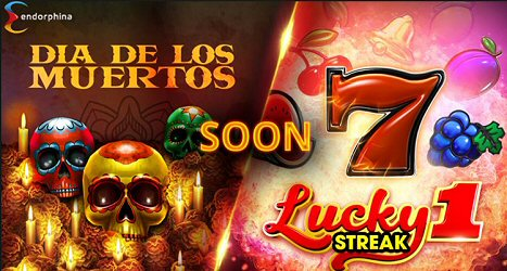 New Endorphina Slots are Coming, Dia De Los Muertos and Lucky Streak 1
